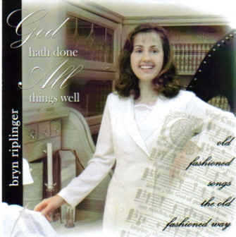 God Hath Done All Things Well (Music CD): Bryn Riplinger