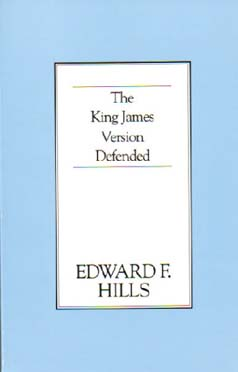 The King James Version Defended by Edward F. Hills