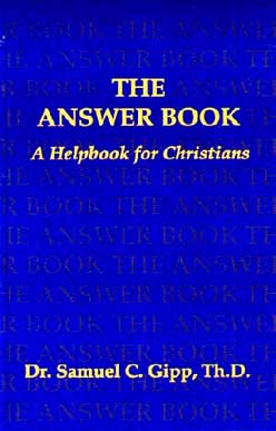 The Answer Book by Dr. Sam Gipp, Th.D