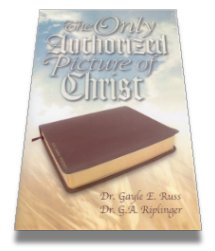 The Only Authorized Picture of Christ by Riplinger & Russ