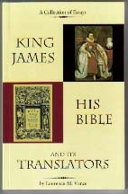 King James, His Bible, and Its Translators by Dr. Lawrence Vance