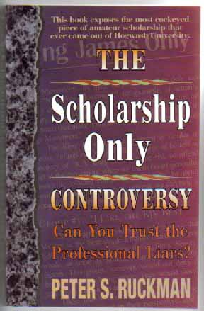 THE SCHOLARSHIP ONLY CONTROVERSY by Dr. Peter Ruckman